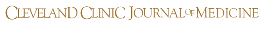 Cleveland Clinic Journal of Medicine